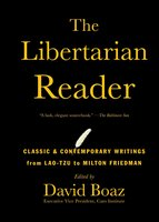 The Libertarian Reader: Classic and Contemporary Writings from Lao Tzu to - David Boaz