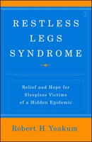 Restless Legs Syndrome: Relief and Hope for Sleepless Victims of a Hidden Epidemic - Robert Yoakum