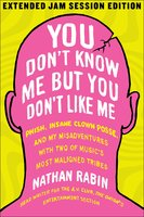 You Don't Know Me but You Don't Like Me - Nathan Rabin
