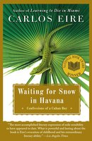 Waiting for Snow in Havana: Confessions of a Cuban Boy - Carlos Eire
