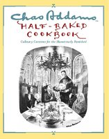 Chas Addams Half-Baked Cookbook: Culinary Cartoons for the Humorously Famished - Charles Addams