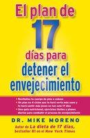 El Plan de 17 dias para detener el envejecimiento - Dr. Mike Moreno