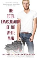 The Total Emasculation of the White Man - David Valentine Bernard