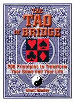 Tao Of Bridge: 200 Principles To Transform Your Game And Your Life - Brent Manley