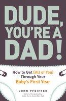 Dude, You're a Dad! - John Pfeiffer