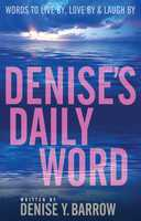 Denise's Daily Word: Words To Live By, Love By & Laugh By - Denise Barrow