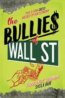 The Bullies of Wall Street: This Is How Greed Messed Up Our Economy - Sheila Bair