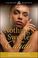 Nothing's Sweeter Than Candy - Lotchie Burton