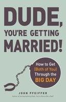 Dude, You're Getting Married! - John Pfeiffer