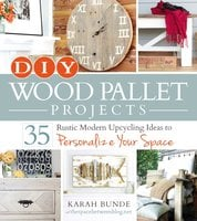 DIY Wood Pallet Projects: 35 Rustic Modern Upcycling Ideas to Personalize Your Space - Karah Bunde