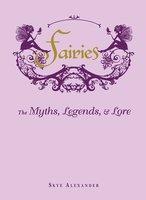 Fairies: The Myths, Legends, and Lore - Skye Alexander