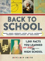 Back to School: 1,001 Facts You Learned and Forgot in High School - Benjamin Smith