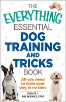 The Everything Essential Dog Training and Tricks Book: All You Need to Train Your Dog in No Time - Gerilyn J. Bielakiewicz