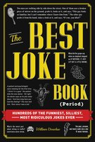 The Best Joke Book (Period): Hundreds of the Funniest, Silliest, Most Ridiculous Jokes Ever - William Donohue