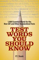 Test Words You Should Know: 1,000 Essential Words for the New SAT and Other Standardized Texts - P.T. Shank