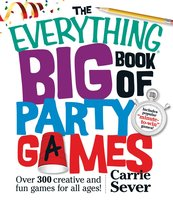 The Everything Big Book of Party Games: Over 300 Creative and Fun Games for All Ages! - Carrie Sever