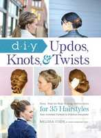 DIY Updos, Knots, & Twists - Melissa Cook