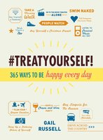 Treat Yourself!: 365 Ways to Be Happy Every Day - Gail Russell