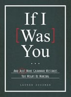 If I Was You...: And Alot More Grammar Mistakes You Might Be Making - Lauren Sussman