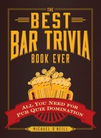 The Best Bar Trivia Book Ever: All You Need for Pub Quiz Domination - Michael O'Neill