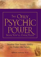 The Only Psychic Power Book You'll Ever Need - Michael R. Hathaway