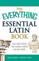 The Everything Essential Latin Book: All You Need to Learn Latin in No Time - Richard E. Prior
