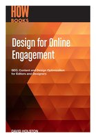 Design for Online Engagement: SEO, Content and Design Optimization for Editors and Designers - David Holston