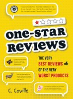 One-Star Reviews: The Very Best Reviews of the Very Worst Products - C. Coville