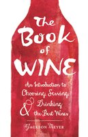 The Book of Wine: An Introduction to Choosing, Serving, and Drinking the Best Wines - Jackson Meyer