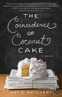 The Coincidence of Coconut Cake - Amy E. Reichert
