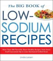 The Big Book Of Low-Sodium Recipes - Linda Larsen