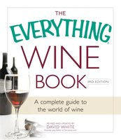 The Everything Wine Book: A Complete Guide to the World of Wine - David White