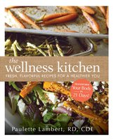 The Wellness Kitchen: Fresh, Flavorful Recipes for a Healthier You - Paulette Lambert