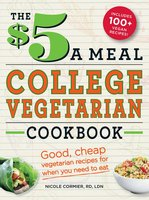 The $5 a Meal College Vegetarian Cookbook: Good, Cheap Vegetarian Recipes for When You Need to Eat - Nicole Cormier