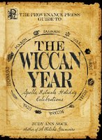 The Provenance Press Guide to the Wiccan Year: A Year Round Guide to Spells, Rituals, and Holiday Celebrations - Judy Ann Nock