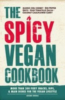 The Spicy Vegan Cookbook: More than 200 Fiery Snacks, Dips, and Main Dishes for the Vegan Lifestyle - Adams Media