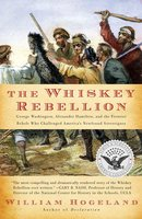 The Whiskey Rebellion: George Washington, Alexander Hamilton, and the Fro - William Hogeland