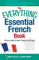 The Everything Essential French Book: All You Need to Learn French in No Time - Bruce Sallee,David Hebert