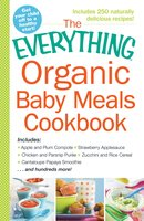 The Everything Organic Baby Meals Cookbook - Adams Media