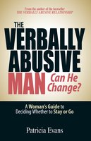 The Verbally Abusive Man – Can He Change?: A Woman's Guide to Deciding Whether to Stay or Go - Patricia Evans