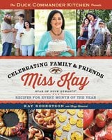 Duck Commander Kitchen Presents Celebrating Family and Friends - Kay Robertson