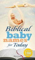 Biblical Baby Names for Today: The Inspiration you need to make the perfect choice for you baby! - Meera Lester