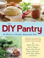 The DIY Pantry: 30 Minutes to Healthy, Homemade Food - Kresha Faber