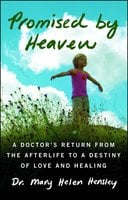 Promised by Heaven: A Doctor's Return from the Afterlife to a Destiny of Love and Healing - Mary Helen Hensley