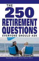 The 250 Retirement Questions Everyone Should Ask - David Rye, Kori Bowers