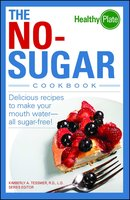 The No-Sugar Cookbook: Delicious Recipes to Make Your Mouth Water...all Sugar Free! - Kimberly A. Tessmer