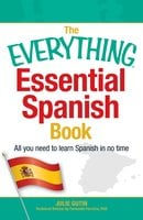 The Everything Essential Spanish Book: All You Need to Learn Spanish in No Time - Julie Gutin