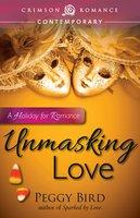 Unmasking Love - Peggy Bird