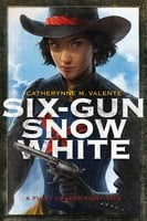 Six-Gun Snow White - Catherynne M. Valente