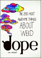 Dope: The 200 Most Awesome Things About Weed - I.M. Stoned
